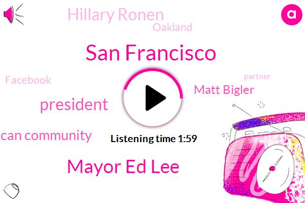San Francisco,Mayor Ed Lee,President Trump,Chinese American Community,Matt Bigler,Hillary Ronen,Oakland,Facebook,Partner,CBS,Ronin,Norman,Supervisor,Inese,Titans,Seventy Percent