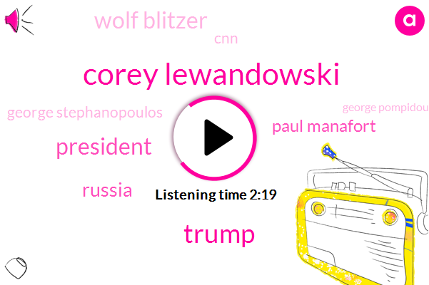 Corey Lewandowski,Donald Trump,President Trump,Russia,Paul Manafort,Wolf Blitzer,CNN,George Stephanopoulos,George Pompidou,Apple,Vladimir Putin
