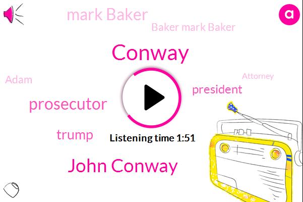John Conway,Prosecutor,Donald Trump,President Trump,Conway,Mark Baker,Baker Mark Baker,Adam,Attorney,Representative,Ninety Nine Dollars,Ten Year