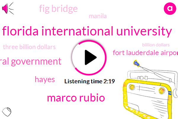 Florida International University,Marco Rubio,Boston,Federal Government,Hayes,Fort Lauderdale Airport,Fig Bridge,Manila,Three Billion Dollars,Billion Dollars,Hundred Years