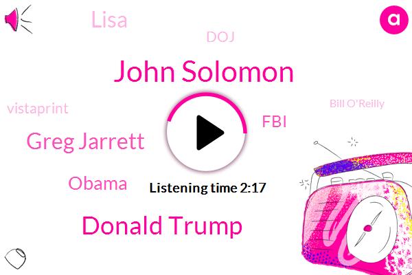 John Solomon,Donald Trump,Greg Jarrett,Barack Obama,FBI,Lisa,DOJ,Vistaprint,Bill O'reilly,Loretta Lynch,Hannity,President Trump,Sean,Carter,Two Years,Milk
