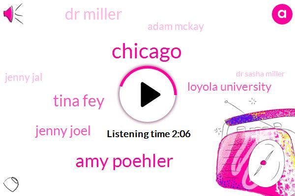 Chicago,Amy Poehler,Tina Fey,Jenny Joel,Loyola University,Dr Miller,Adam Mckay,Jenny Jal,Dr Sasha Miller,Professor Of Sociology