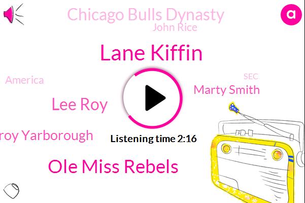 Lane Kiffin,Ole Miss Rebels,Lee Roy,Leroy Yarborough,Marty Smith,Chicago Bulls Dynasty,John Rice,America,SEC,Jalen,Oxford,Jacoby