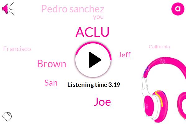 JOE,Aclu,Brown,SAN,Jeff,Pedro Sanchez,Francisco,California,San Francisco,Mr. Crap,Golf,Stephen,Greg Talbot,Windsor,Frank Maryland,IRS,Sean,Seven Fifty Ten Minutes