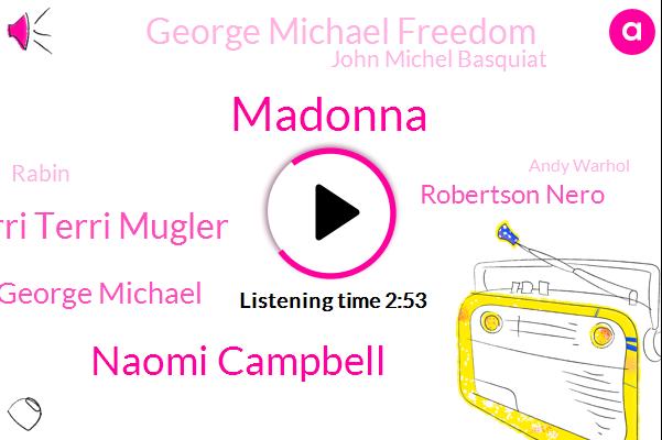 Madonna,Naomi Campbell,Terri Terri Mugler,George Michael,Robertson Nero,George Michael Freedom,John Michel Basquiat,Rabin,Andy Warhol,New York City,Madame Crazy,London,Paris