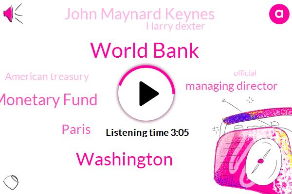 World Bank,Washington,I Mf International Monetary Fund,Paris,Managing Director,John Maynard Keynes,Harry Dexter,American Treasury,Official,International Monetary,Fifty Percent,Five Minute,Twenty G