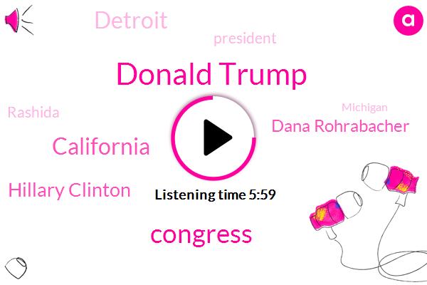 Donald Trump,Congress,California,Hillary Clinton,Dana Rohrabacher,Detroit,President Trump,Rashida,Michigan,Barack Obama,Democratic Party,Congressman,Ronald Reagan,African American School,Rohrbacker,CBS,America,Syria