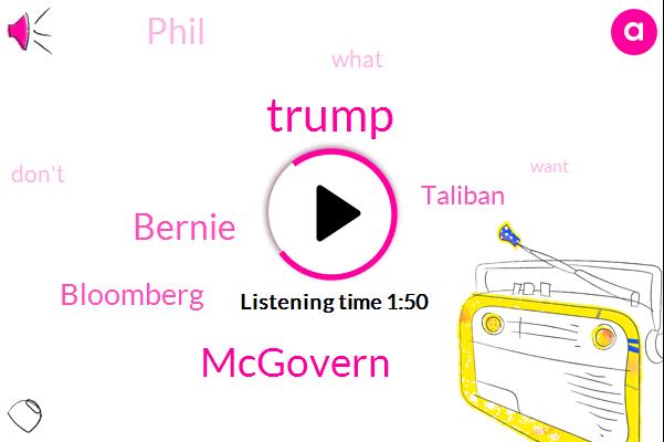 Mcgovern,Donald Trump,Bernie,Bloomberg,Taliban,Phil
