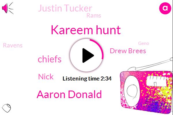 Kareem Hunt,Aaron Donald,Nick,Drew Brees,Chiefs,Justin Tucker,Rams,Ravens,Geno,Football,Bengals,Chris,Eighty Six Yards,Hundred Yards,Four Minute,Three Weeks