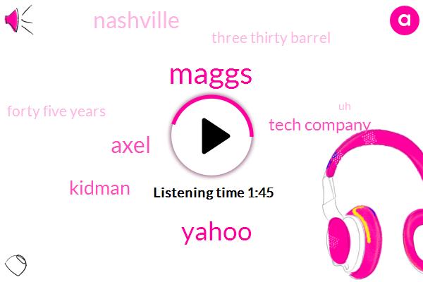Maggs,Yahoo,Axel,Kidman,WTN,Tech Company,Nashville,Three Thirty Barrel,Forty Five Years