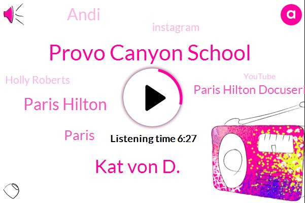 Provo Canyon School,Kat Von D.,Paris Hilton,Paris,Paris Hilton Docuseries,Andi,Instagram,Holly Roberts,Youtube,Ptsd,Parasol Tin,Theodore Ts,Nikki,Utah,Maura,United States