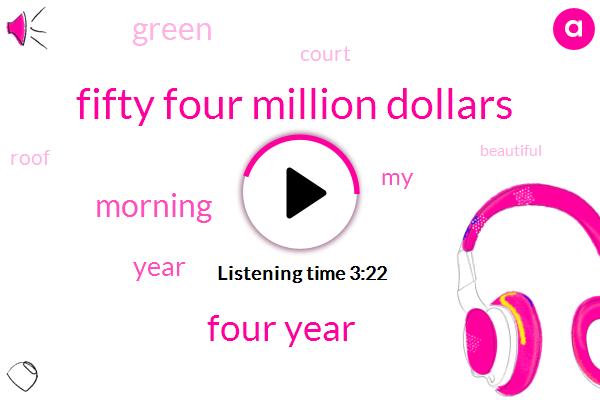 Fifty Four Million Dollars,Four Year
