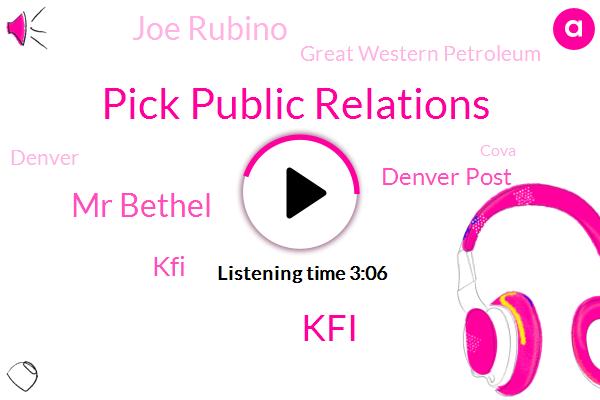 Pick Public Relations,KFI,Mr Bethel,Denver Post,Joe Rubino,Great Western Petroleum,Denver,Cova,CEO,Houses Of Congress,Berry,K. A. Dot,Gail