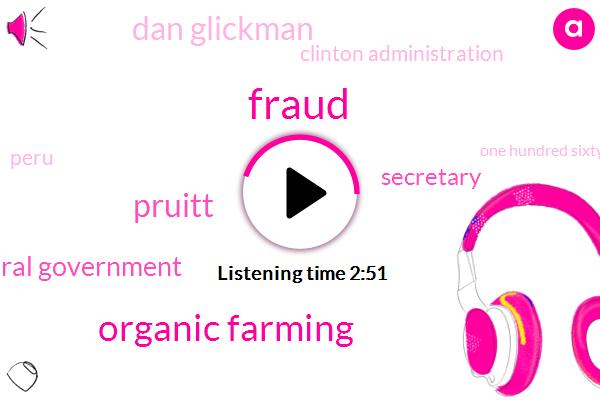 Organic Farming,Fraud,Pruitt,Federal Government,Secretary,Dan Glickman,Clinton Administration,Peru,One Hundred Sixty Four Million Dollars