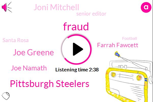 Fraud,Pittsburgh Steelers,Joe Greene,Joe Namath,Farrah Fawcett,Joni Mitchell,Senior Editor,Santa Rosa,Football,JOE,Robert Calera,NPR,Kqed,Julie Delpy,Laney
