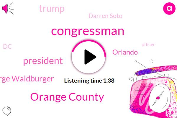 Congressman,Orange County,President Trump,George Waldburger,Orlando,Donald Trump,Darren Soto,DC,Officer,Murder,Karen Bass,George Floyd Democrats,Washington,Nancy Pelosi,George Floyd