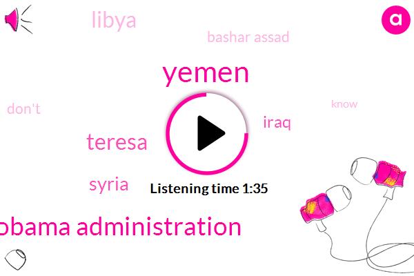 Yemen,Obama Administration,Teresa,Syria,Iraq,Libya,Bashar Assad