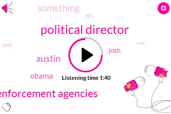 Political Director,Local Law Enforcement Agencies,Austin,Barack Obama,Josh