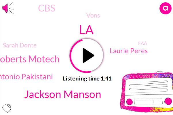 LA,Jackson Manson,Nathan Roberts Motech,Antonio Pakistani,Laurie Peres,CBS,Vons,Sarah Donte,FAA,Linda,Six Month