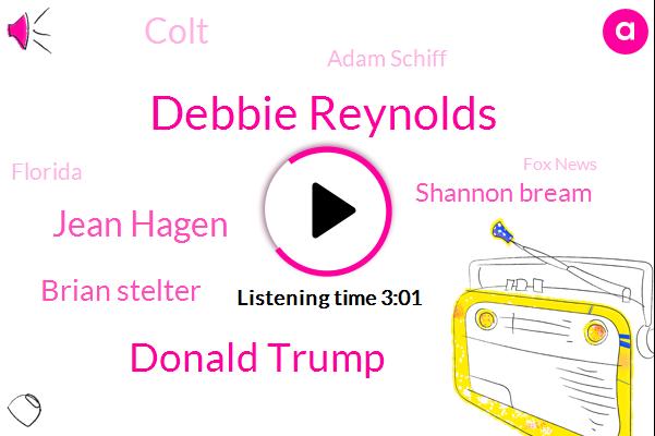 Debbie Reynolds,Donald Trump,Jean Hagen,Brian Stelter,Shannon Bream,Colt,Adam Schiff,Florida,Fox News,New York,United States
