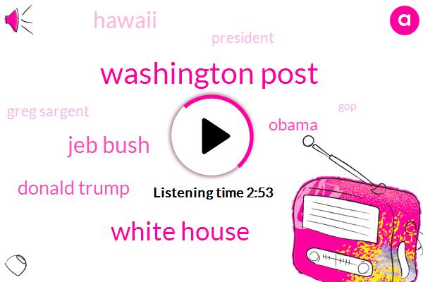 Washington Post,White House,Jeb Bush,Donald Trump,Barack Obama,Hawaii,President Trump,Greg Sargent,GOP,Michael Gerson