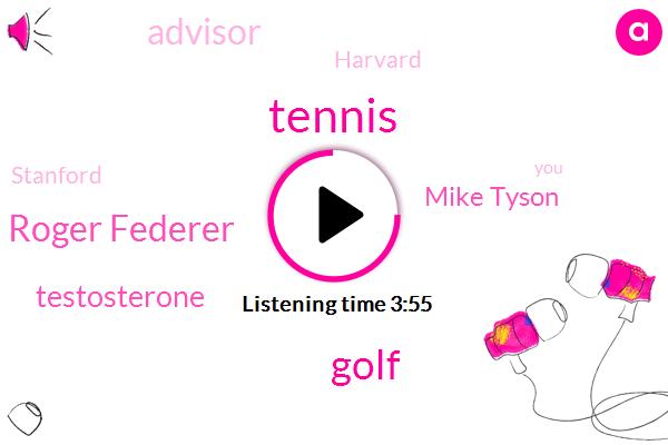 Tennis,Golf,Roger Federer,Testosterone,Mike Tyson,Advisor,Harvard,Stanford