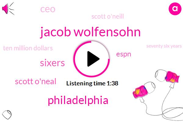 Jacob Wolfensohn,Philadelphia,Sixers,Scott O'neal,Espn,CEO,Scott O'neill,Ten Million Dollars,Seventy Six Years