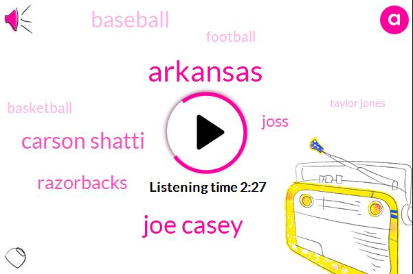 Arkansas,Joe Casey,Carson Shatti,Razorbacks,Joss,Baseball,Football,Basketball,Taylor Jones,Cronin,Pat Casey,Oregon,Stephen Cohen