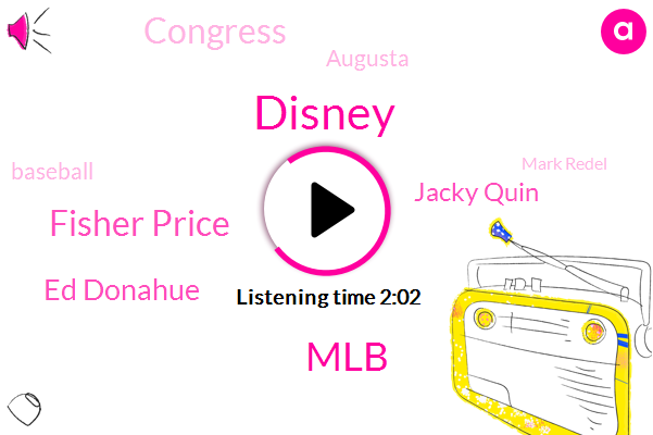 Disney,MLB,Fisher Price,Ed Donahue,Jacky Quin,Congress,Augusta,Baseball,FOX,Mark Redel,Justice Department,Michael Union,Lila,LEE,Mexico,Reporter,Official