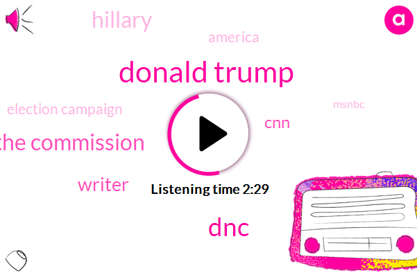Donald Trump,DNC,The Commission,Writer,CNN,Hillary,America,Election Campaign,Msnbc,Molly Hemingway,Forty Eight Hours,48 Hours
