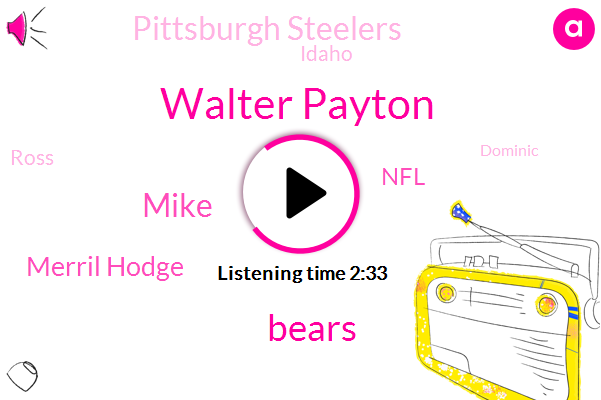 Walter Payton,Bears,Mike,Merril Hodge,NFL,Pittsburgh Steelers,Idaho,Ross,Dominic,Forty Nine Minutes,Four Hours,Two Years,One Day