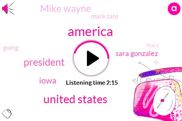 America,United States,President Trump,Iowa,Sara Gonzalez,Mike Wayne,Mark Tate