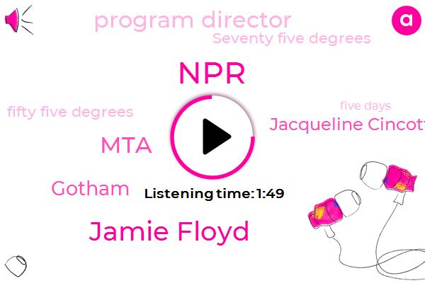 NPR,Jamie Floyd,MTA,Gotham,Jacqueline Cincotta,Program Director,Seventy Five Degrees,Fifty Five Degrees,Five Days