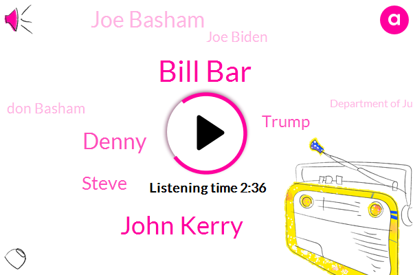 Bill Bar,John Kerry,Denny,Steve,Donald Trump,Joe Basham,Joe Biden,Don Basham,Department Of Justice,President Trump,Darren,Long Beach,California