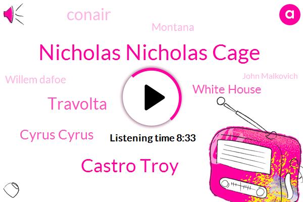 Nicholas Nicholas Cage,Castro Troy,Travolta,Cyrus Cyrus,White House,Conair,Montana,Willem Dafoe,John Malkovich,Faso,New England Island,Kate,Kilmer,Richie,Hundred Percent,Two Weeks