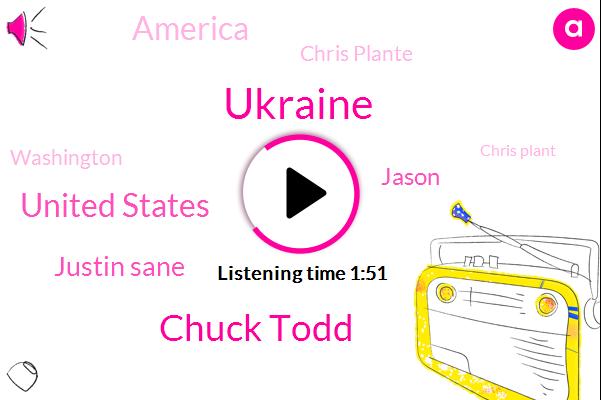 Ukraine,Chuck Todd,United States,Justin Sane,Jason,America,Chris Plante,Washington,Chris Plant