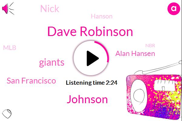 Dave Robinson,Johnson,Giants,San Francisco,Alan Hansen,Nick,Hanson,MLB,NBR,Bochy,Espn,SAN,Francisco,Sacramento
