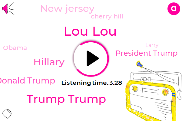 Lou Lou,Trump Trump,Hillary,Donald Trump,President Trump,New Jersey,Cherry Hill,Barack Obama,Larry,Michael Cohen,John Edwards,Prosecutor,James