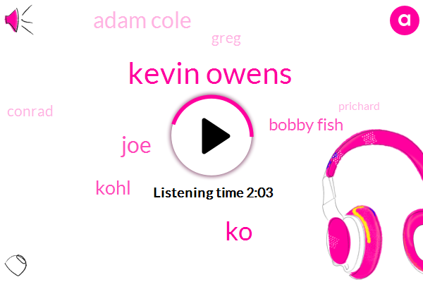 Kevin Owens,KO,JOE,Kohl,Bobby Fish,Adam Cole,Greg,Conrad,Prichard,Mcintyre,Worrell,Reporter,David Shoemaker,Two Minutes