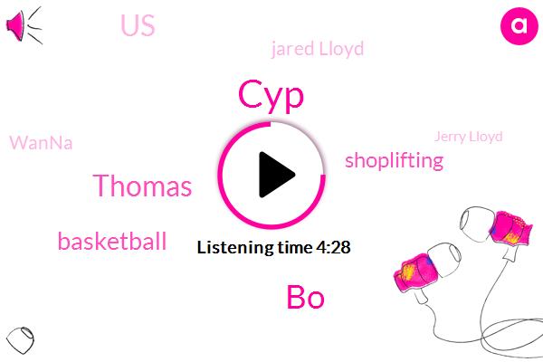CYP,BO,Thomas,Basketball,Shoplifting,United States,Jared Lloyd,Wanna,Jerry Lloyd,New York City,Syria,Walmart,Majed,UK,Florida,Mr. Supermac.,Bama