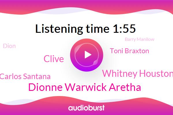 Dionne Warwick Aretha,Whitney Houston,Clive,Carlos Santana,Toni Braxton,Dion,Barry Manilow,Sean