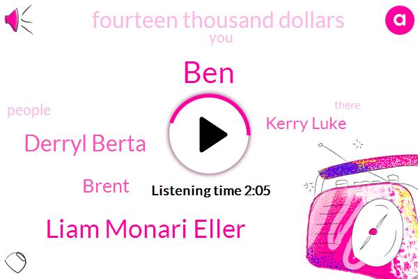 BEN,Liam Monari Eller,Derryl Berta,CBC,Brent,Kerry Luke,Fourteen Thousand Dollars