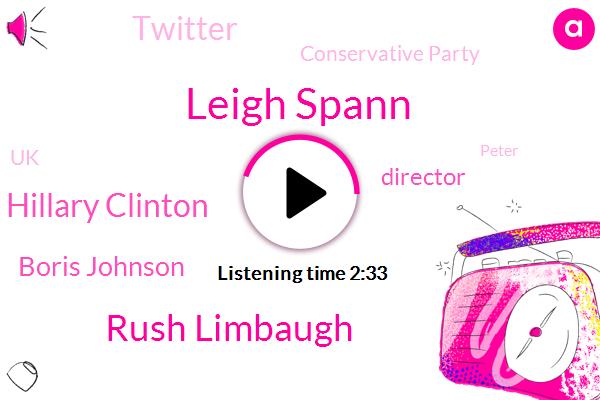 Leigh Spann,Rush Limbaugh,Hillary Clinton,Boris Johnson,Director,Twitter,Conservative Party,UK,Peter