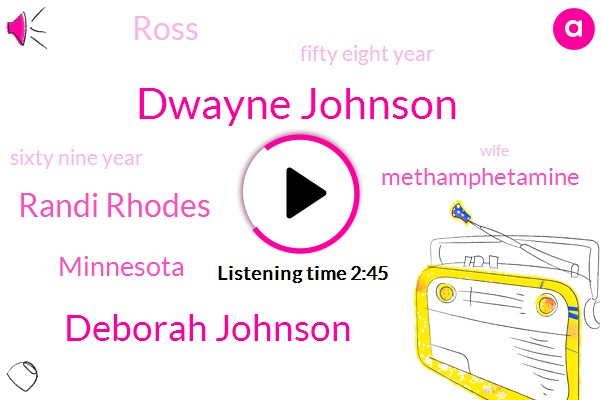 Dwayne Johnson,Deborah Johnson,Randi Rhodes,Minnesota,Methamphetamine,Ross,Fifty Eight Year,Sixty Nine Year