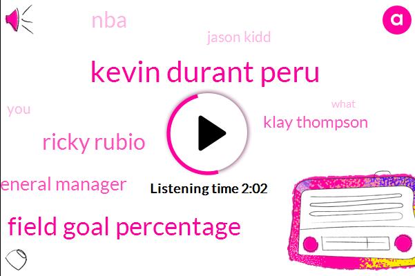 Kevin Durant Peru,Field Goal Percentage,Ricky Rubio,General Manager,Klay Thompson,NBA,Jason Kidd