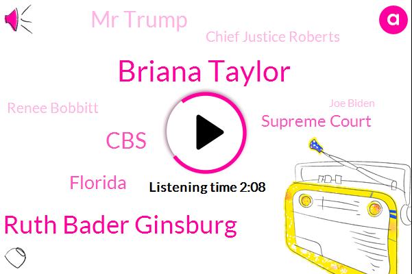 Briana Taylor,Justice Ruth Bader Ginsburg,CBS,Florida,Supreme Court,Mr Trump,Chief Justice Roberts,Renee Bobbitt,Joe Biden,Blackie Mt,Cuba,Stephen Portnoy,Ginsberg,Murder,Washington Johnson,CIA,Marla,Hillary Clinton,President Trump