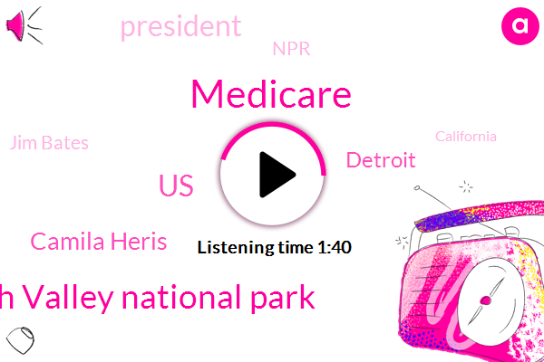 Medicare,Death Valley National Park,United States,Camila Heris,Detroit,President Trump,NPR,Jim Bates,California,Barack Obama,Gillam,Heris,Joe Biden,W. D. E. T.,Quinn Klinefelter,Donald Trump,Dave Mattingly