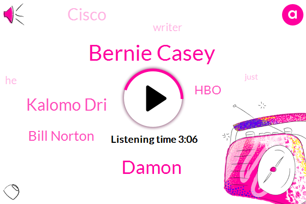 Bernie Casey,Damon,Kalomo Dri,Bill Norton,HBO,Cisco,Writer