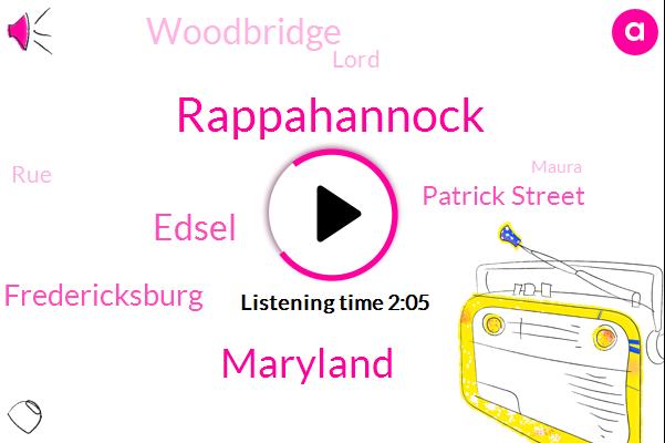 Rappahannock,Maryland,Edsel,Fredericksburg,Patrick Street,Woodbridge,Lord,RUE,Maura,Centerville,Aerojet Rocketdyne,Springfield,Dave Tilden,Frederick,West,Virginia