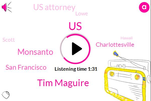 United States,Tim Maguire,Monsanto,San Francisco,Charlottesville,Us Attorney,Lowe,Scott,Hawaii,AP,Mr. Fields,Attorney,Edwin Harman,Thomas Collins,James Alex,Virginia,Bear,Murder,Eighty Million Dollars,Twenty Percent